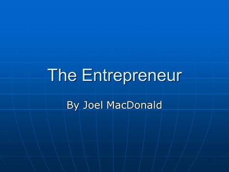 The Entrepreneur By Joel MacDonald. What Is an Entrepreneur? A risk taker in the private enterprise system, a person who seeks a profitable opportunity.