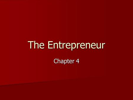 The Entrepreneur Chapter 4. Characteristics of Successful Entrepreneurs Entrepreneurs: Entrepreneurs: –Individuals who start their own business or expand.
