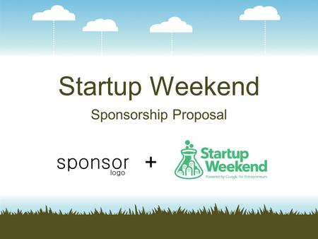 Startup Weekend Sponsorship Proposal +. About Startup Weekend Our mission is to teach and promote entrepreneurship in local communities. As a 501(c)3.