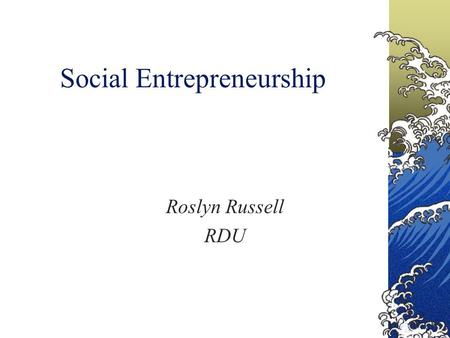 Social Entrepreneurship Roslyn Russell RDU. Social Entrepreneurship Social entrepreneurship is the activity of establishing new business ventures to achieve.
