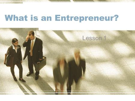 What is an Entrepreneur? Lesson 1. Learning Outcomes Must understand the role of an entrepreneur; Should recognise the qualities of a successful entrepreneur;