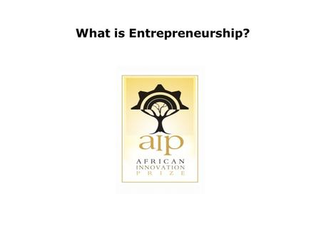 What is Entrepreneurship?. Many believe that spurring development through entrepreneurship may be the solution for some countries development challenges.