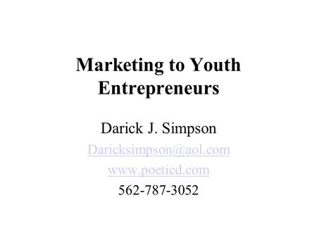 Marketing to Youth Entrepreneurs Darick J. Simpson  562-787-3052.