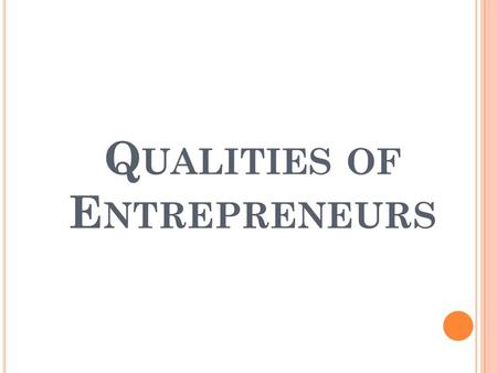 Q UALITIES OF E NTREPRENEURS. E NTREPRENEUR An entrepreneur is a person who venture out,takes calculated risk, takes the responsibility of his success.