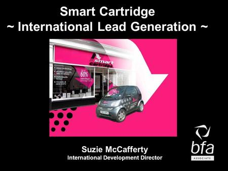 Smart Cartridge ~ International Lead Generation ~ Suzie McCafferty International Development Director.