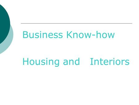 Business Know-how Housing and Interiors. Entrepreneur A person who assumes risk of starting and operating a business for the purpose of making a profit.