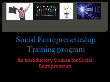 An Introductory Course for Social Entrepreneurs. Given the increasing rate of problems in the world we need more change makers and problem solvers than.