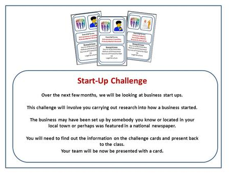 Start-Up Challenge Over the next few months, we will be looking at business start ups. This challenge will involve you carrying out research into how a.
