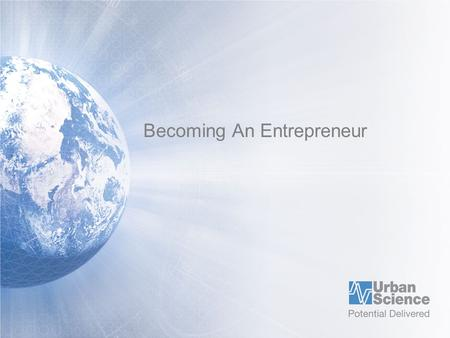 Becoming An Entrepreneur. Who among you is considering becoming an entrepreneur?