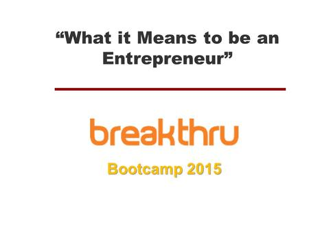 """What it Means to be an Entrepreneur"" Bootcamp 2015."