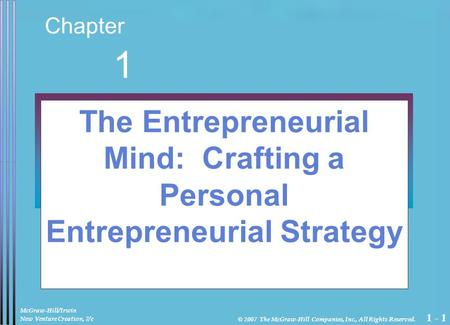 1 - 1 Chapter 1 The Entrepreneurial Mind: Crafting a Personal Entrepreneurial Strategy McGraw-Hill/Irwin New Venture Creation, 7/e © 2007 The McGraw-Hill.