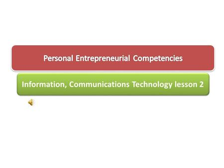 Information, Communications Technology lesson 2. Hello there, I will be telling you about Paolo. Hello, I will be telling you the Personal Entrepreneurial.