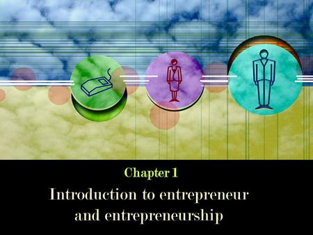 Chapter 1 Introduction to entrepreneur and entrepreneurship.