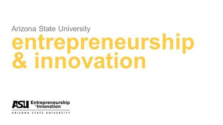 Arizona State University entrepreneurship & innovation.