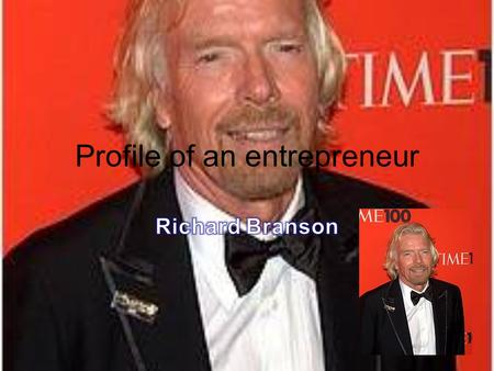 Profile of an entrepreneur. Innovation Richard Branson was the creator of virgin, which includes virgin Atlantic airlines, and virgin records later known.