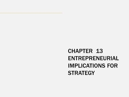 CHAPTER 13 ENTREPRENEURIAL IMPLICATIONS FOR STRATEGY.
