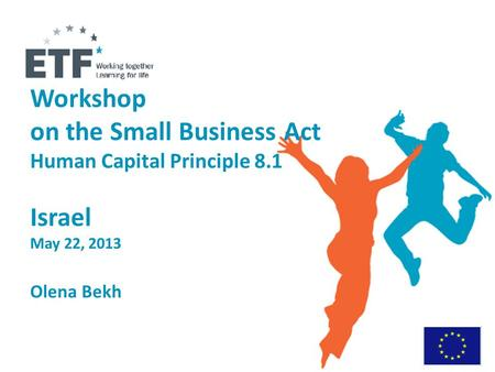 Workshop on the Small Business Act Human Capital Principle 8.1 Israel May 22, 2013 Olena Bekh.