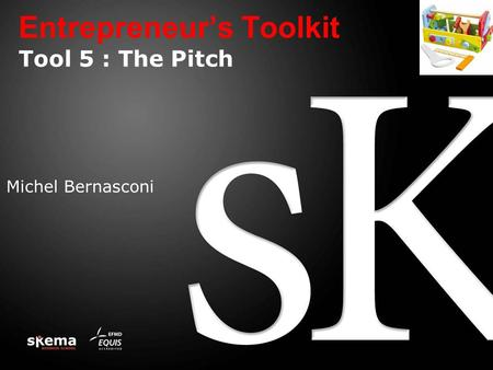 Entrepreneur's Toolkit Tool 5 : The Pitch Michel Bernasconi.