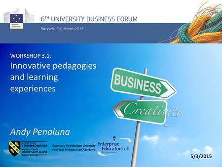 WORKSHOP 3.1: Innovative pedagogies and learning experiences Andy Penaluna 5/3/2015.