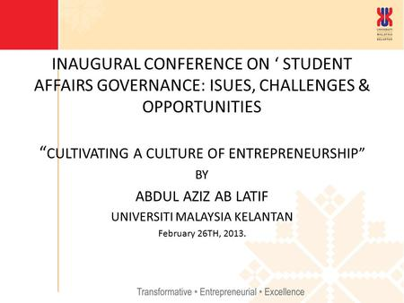 "INAUGURAL CONFERENCE ON ' STUDENT AFFAIRS GOVERNANCE: ISUES, CHALLENGES & OPPORTUNITIES "" CULTIVATING A CULTURE OF ENTREPRENEURSHIP"" BY ABDUL AZIZ AB LATIF."