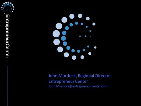 John Murdock, Regional Director Entrepreneur Center