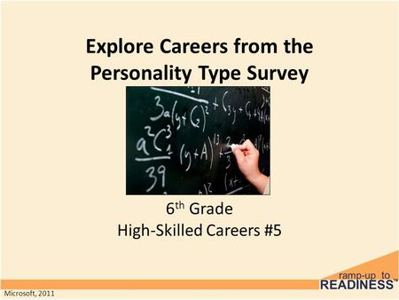 Explore Careers from the Personality Type Survey 6 th Grade High-Skilled Careers #5 Microsoft, 2011.