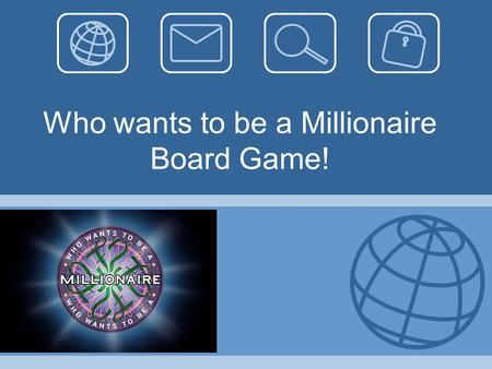 Who wants to be a Millionaire Board Game!. Unit Plan Summary Compete against your class mates and see who can become the first Millionaire! The learners.