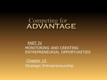 1 Chapter 12 Strategic Entrepreneurship PART IV MONITORING AND CREATING ENTREPRENEURIAL OPPORTUNITIES.