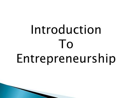 Introduction To Entrepreneurship.