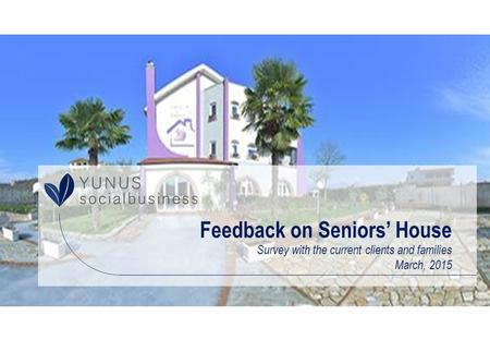 Feedback on Seniors' House Survey with the current clients and families March, 2015.