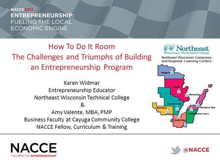 How To Do It Room The Challenges and Triumphs of Building an Entrepreneurship Program Karen Widmar Entrepreneurship Educator Northeast Wisconsin Technical.