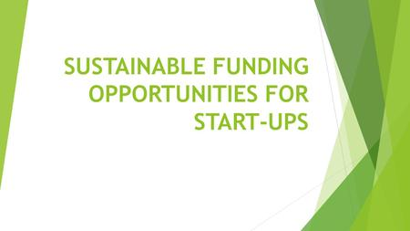 SUSTAINABLE FUNDING OPPORTUNITIES FOR START-UPS. OUTLINE Introduction Challenges Facing Facing Start-ups Funding Options Venture Capital Investment Considerations.