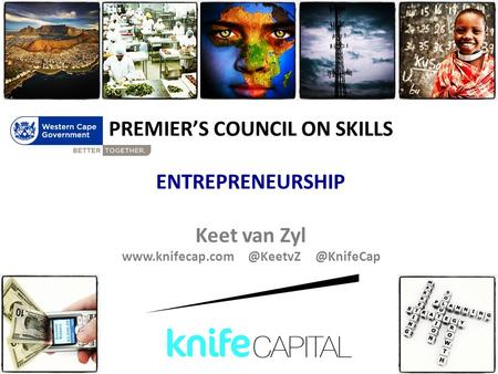 PREMIER'S COUNCIL ON SKILLS ENTREPRENEURSHIP Keet van