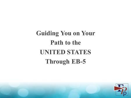 Guiding You on Your Path to the UNITED STATES Through EB-5.