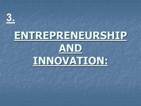 ENTREPRENEURSHIP AND INNOVATION: