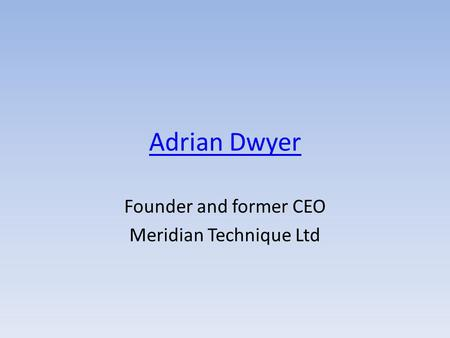 Adrian Dwyer Founder and former CEO Meridian Technique Ltd.