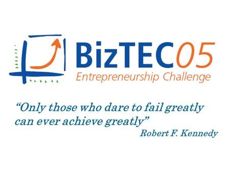 """Only those who dare to fail greatly can ever achieve greatly"" Robert F. Kennedy."