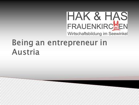 Being an entrepreneur in Austria.  Start up your own business ◦ Realize your dreams!  Take over an enterprise ◦ In Austria many people take over an.