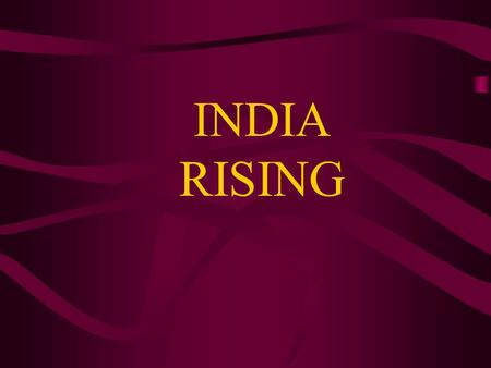 INDIA RISING. Even though the world has just discovered it, the India growth story is not new. It has been going on for 25 years old.
