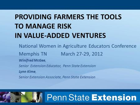 PROVIDING FARMERS THE TOOLS TO MANAGE RISK IN VALUE-ADDED VENTURES National Women in Agriculture Educators Conference Memphis TNMarch 27-29, 2012 Winifred.