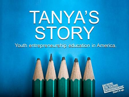© The National Foundation for Teaching Entrepreneurship (www.nfte.com)www.nfte.com Youth entrepreneurship education in America. TANYA'S STORY.