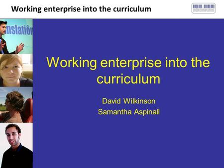 Working enterprise into the curriculum David Wilkinson Samantha Aspinall.