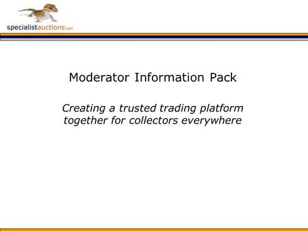 Moderator Information Pack Creating a trusted trading platform together for collectors everywhere.