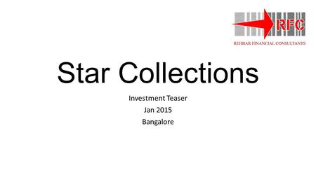 Star Collections Investment Teaser Jan 2015 Bangalore.