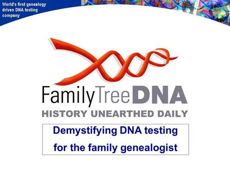 Demystifying DNA testing for the family genealogist.