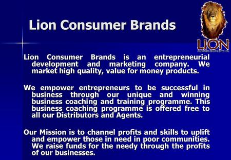 Lion Consumer Brands Lion Consumer Brands is an entrepreneurial development and marketing company. We market high quality, value for money products. We.