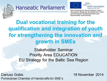 Hanseatic Parliament Dual vocational training for the qualification and integration of youth for strengthening the innovation and growth in SMEs Stakeholder.