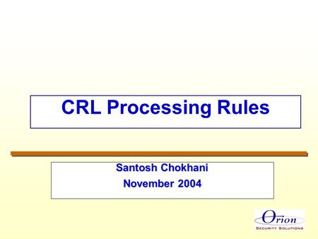 CRL Processing Rules Santosh Chokhani November 2004.