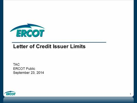 1 Letter of Credit Issuer Limits TAC ERCOT Public September 23, 2014.