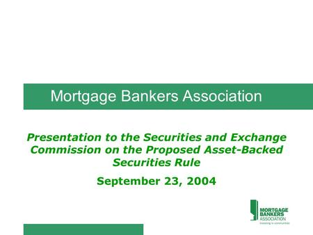 Mortgage Bankers Association Presentation to the Securities and Exchange Commission on the Proposed Asset-Backed Securities Rule September 23, 2004.